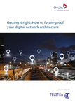 Getting it Right – How to Future-Proof Your Digital Network Architecture